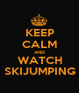 KEEP CALM AND WATCH SKIJUMPING - Personalised Poster A1 size