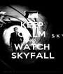 KEEP CALM AND WATCH  SKYFALL - Personalised Poster A1 size