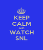 KEEP CALM AND WATCH SNL - Personalised Poster A1 size