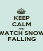 KEEP CALM AND WATCH SNOW FALLING - Personalised Poster A1 size