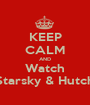 KEEP CALM AND Watch Starsky & Hutch - Personalised Poster A1 size