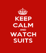 KEEP CALM AND WATCH SUITS - Personalised Poster A1 size