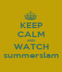 KEEP CALM AND WATCH summerslam - Personalised Poster A1 size