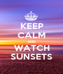 KEEP CALM AND WATCH SUNSETS - Personalised Poster A1 size