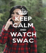 KEEP CALM AND WATCH SWAC - Personalised Poster A1 size