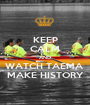KEEP CALM AND WATCH TAEMA  MAKE HISTORY - Personalised Poster A1 size
