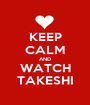 KEEP CALM AND WATCH TAKESHI - Personalised Poster A1 size