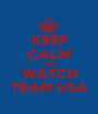 KEEP CALM AND WATCH TEAM USA - Personalised Poster A1 size