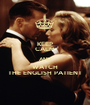 KEEP CALM AND WATCH THE ENGLISH PATIENT - Personalised Poster A1 size