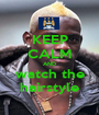 KEEP CALM AND watch the hairstyle - Personalised Poster A1 size