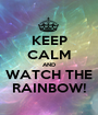 KEEP CALM AND WATCH THE RAINBOW! - Personalised Poster A1 size