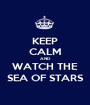 KEEP CALM AND WATCH THE SEA OF STARS - Personalised Poster A1 size