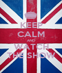 KEEP CALM AND WATCH THE SHOW - Personalised Poster A1 size