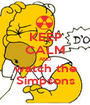 KEEP CALM AND watch the Simpsons - Personalised Poster A1 size
