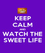 KEEP CALM AND WATCH THE SWEET LIFE - Personalised Poster A1 size