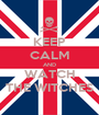 KEEP CALM AND WATCH THE WITCHES - Personalised Poster A1 size