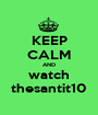 KEEP CALM AND watch thesantit10 - Personalised Poster A1 size