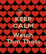 KEEP CALM AND Watch Thm Thots - Personalised Poster A1 size
