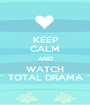 KEEP CALM AND WATCH TOTAL DRAMA - Personalised Poster A1 size