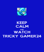 KEEP CALM AND WATCH TRICKY GAMER24 - Personalised Poster A1 size