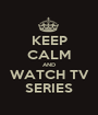 KEEP CALM AND WATCH TV SERIES - Personalised Poster A1 size