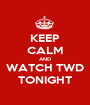 KEEP CALM AND WATCH TWD TONIGHT - Personalised Poster A1 size