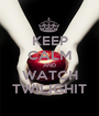 KEEP CALM AND WATCH TWILIGHIT - Personalised Poster A1 size
