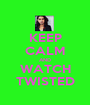 KEEP CALM AND WATCH TWISTED - Personalised Poster A1 size