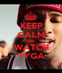 KEEP CALM AND WATCH TYGA - Personalised Poster A1 size