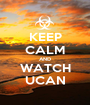 KEEP CALM AND WATCH UCAN - Personalised Poster A1 size