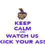 KEEP CALM AND WATCH US KICK YOUR ASS - Personalised Poster A1 size