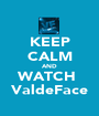 KEEP CALM AND WATCH  ValdeFace - Personalised Poster A1 size
