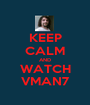KEEP CALM AND WATCH VMAN7 - Personalised Poster A1 size