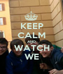 KEEP CALM AND WATCH WE - Personalised Poster A1 size