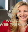 KEEP CALM AND WATCH  WEB THERAPY - Personalised Poster A1 size
