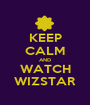 KEEP CALM AND WATCH WIZSTAR - Personalised Poster A1 size