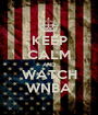 KEEP CALM AND WATCH WNBA - Personalised Poster A1 size