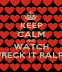 KEEP CALM AND WATCH WRECK IT RALPH - Personalised Poster A1 size