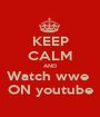 KEEP CALM AND Watch wwe  ON youtube - Personalised Poster A1 size