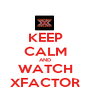 KEEP CALM AND WATCH XFACTOR - Personalised Poster A1 size