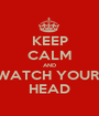 KEEP CALM AND WATCH YOUR  HEAD - Personalised Poster A1 size