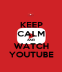 KEEP CALM AND WATCH YOUTUBE - Personalised Poster A1 size