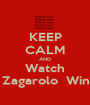 KEEP CALM AND Watch   Zagarolo  Wins - Personalised Poster A1 size