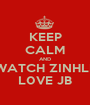 KEEP CALM AND WATCH ZINHLE L0VE JB - Personalised Poster A1 size