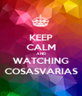 KEEP CALM AND WATCHING COSASVARIAS - Personalised Poster A1 size