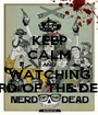 KEEP CALM AND WATCHING NERD OF THE DEAD - Personalised Poster A1 size