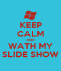 KEEP CALM AND WATH MY SLIDE SHOW - Personalised Poster A1 size