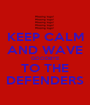 KEEP CALM AND WAVE GOODBYE TO THE DEFENDERS - Personalised Poster A1 size
