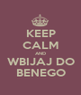 KEEP CALM AND WBIJAJ DO BENEGO - Personalised Poster A1 size