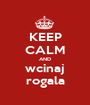 KEEP CALM AND wcinaj rogala - Personalised Poster A1 size